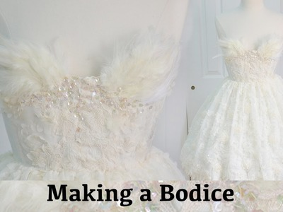 Making a Bodice : The Fluffy Feathered Dress, Part Two