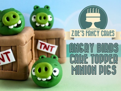 Angry birds pigs: minion pig cake toppers how to make fondant angry birds pigs