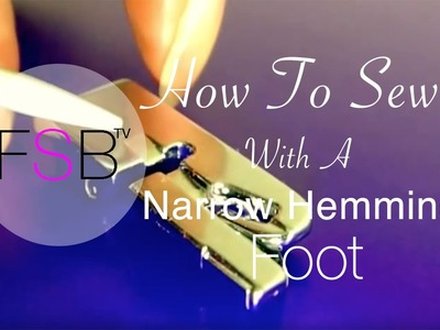 Sewing with a Narrow Hemming Foot