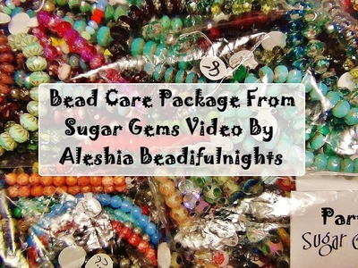 Bead Care Package From Sugar Gems Part 1