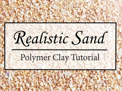 Realistic Sand │ Polymer Clay Tutorial
