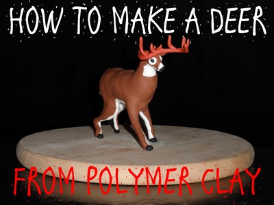 HOW TO MAKE A DEER - POLYMER CLAY TUTORIAL PART 2