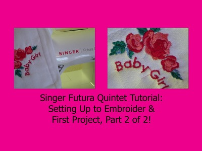 Singer Futura Quintet: Set Up to Embroider & First Project, Part 2 of 2!