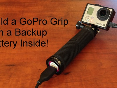 DIY GoPro Grip Handle with Internal Backup Battery - Easy To Build!