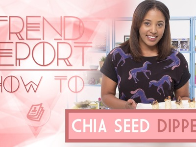 Trend Report: How To DIY Chia Seed Dippers ft. CuriousJoi