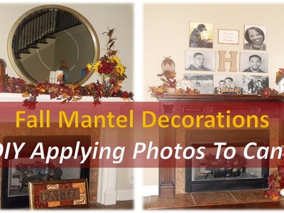 Fall Mantel  Decor & DIY |Applying Photos To Canvas