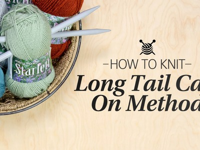 How to Long Tail Cast On- Learn to Knit Quick