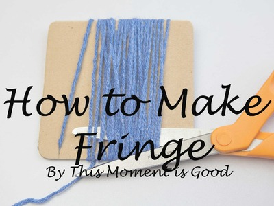HOW TO MAKE FRINGE, HOW TO ATTACH FRINGE