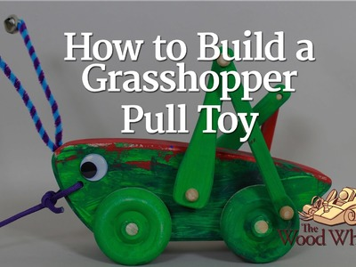 226 - How to Build a Grasshopper Pull Toy