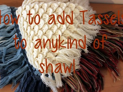 How to add Tassels to anykind of Shawl