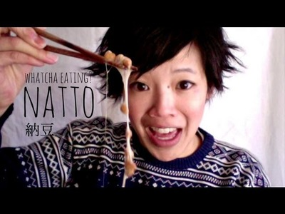 Natto - Fermented Soy Beans - Whatcha Eating? #86