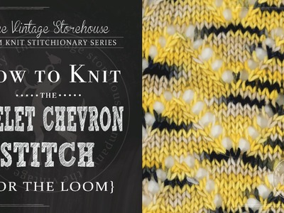 How to Knit the Eyelet Chevron Stitch {For the Loom}