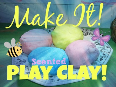 Make It! SCENTED PLAY CLAY!