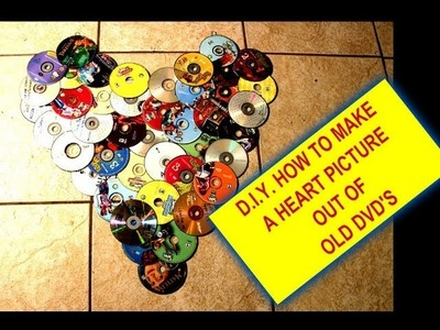D.I.Y. HOW TO MAKE A  HEART PICTURE OUT OF OLD CD'S AND DVD'S .