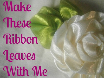 DIY - MAKE THESE CUTE SATIN RIBBON LEAVES WITH ME