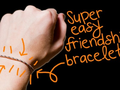 Super Easy Friendship Bracelets- HOW TO!