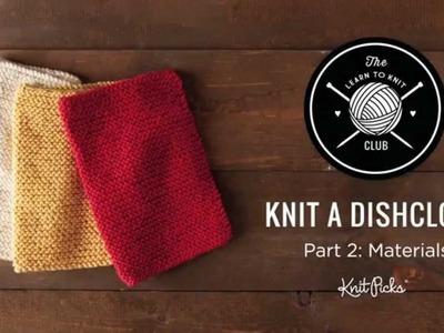 Learn to Knit Club: Learn to Knit a Dishcloth, Part 2: Materials