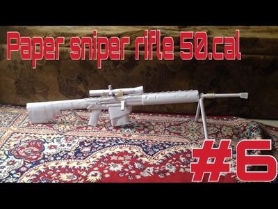 HOW TO MAKE A PAPER SNIPER RIFLE 50.CAL TUTORIAL PART #6