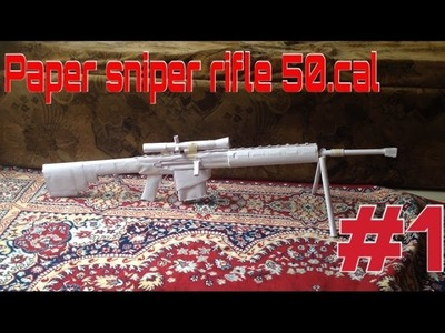 HOW TO MAKE A PAPER SNIPER RIFLE 50.CAL.TUTORIAL PART #1