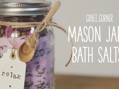 Craft Corner: How to make a mason jar bath salts