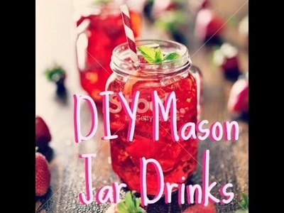 DIY Mason Jar Drinks! Perfect for Any Occasion and Present!!