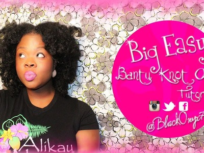 TUTORIAL: Big Easy Bantu Knot Out