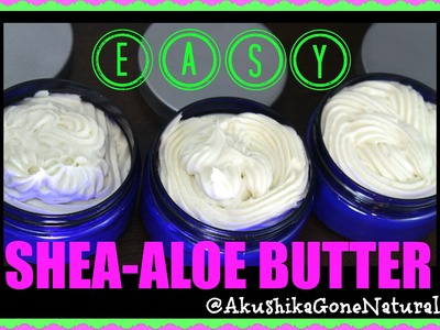 HOW TO: EASY SHEA-ALOE BUTTER + GIVEAWAY(CLOSED)