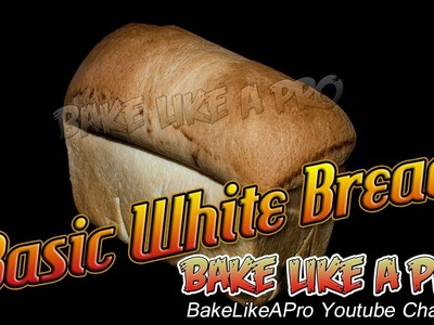 Basic White Bread Recipe - Easy To Follow Instructions