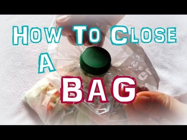 How To Close A Bag (using a plastic bottle cap)