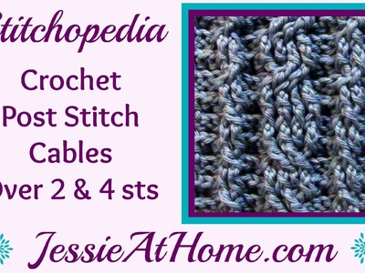 Stitchopedia ~ Crochet Post Stitch Cables