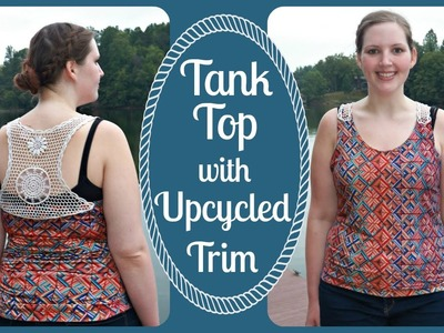 How to Sew a Tank Top - Stretch Knit Fabric with Upcycled Crochet Trim - DIY Sewing Tutorial