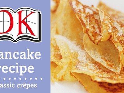 Pancake Recipe: How to Make Crepes