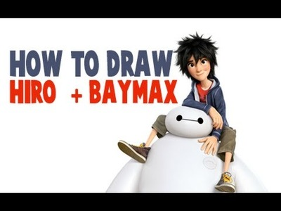 How to Draw Hiro and Baymax From Big Hero 6