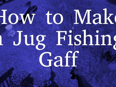 How to Build a Jug Fishing Gaff