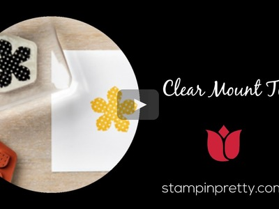 Stampin' Up! Tutorial:  Clear Mount Stamp Tips