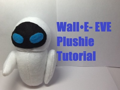 "How to Make a ""WALL-E: E.V.E"" Plushie- Tutorial"