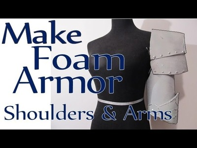 Make Craft Foam Armor -Shoulders and Arms