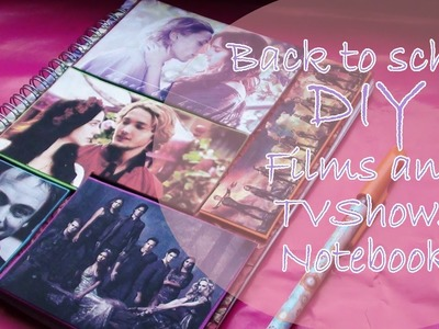 Back to school DIY || Films and TVShows Notetbook