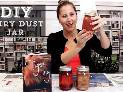 DIY: How to Make a Fairy Dust Jar Inspired by Tiger Lily