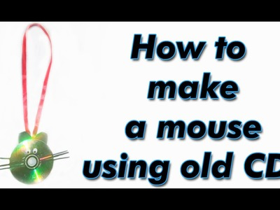DIY Crafts: How to make a mouse using old CDs