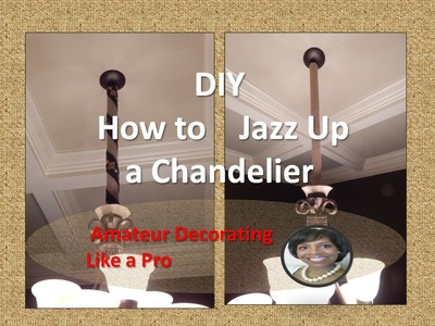 DIY - How To Jazz Up A Chandelier