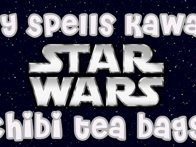 DIY Star Wars Chibi Tea Bags! - DIY Spells Kawaii