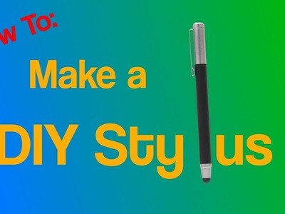 How To: DIY Touch Screen Stylus!