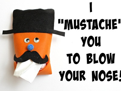 """""""I Mustache You to Blow Your Nose"""" DIY Tissue Holder"""