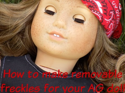 DIY| How to make removable freckles for your AG doll