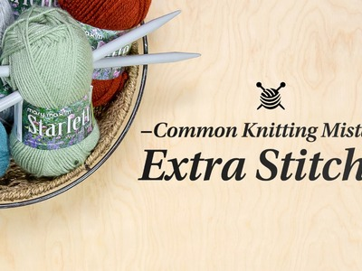 Common Knitting Mistake- Fix Extra Stitches Quick