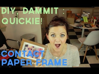 HOW TO MAKE A CONTACT PAPERED FRAME -- DIY, Dammit: QUICKIE!