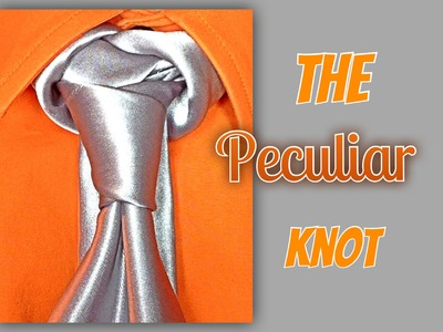 How to tie a tie: The Peculiar Knot