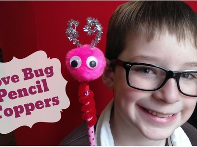 Love Bug Pencil Toppers Craft for Valentine's Day | Crafting with Kids