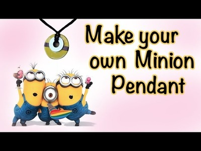 Minion Crafts - DIY Pendant - Making Your Own Necklace